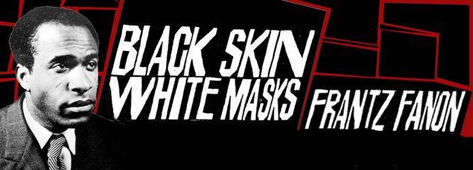 Frantz Fanon Black Skin White Masks Analysis